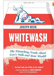 Whitewash The Disturbing Truth About Cow's Milk and Your Health